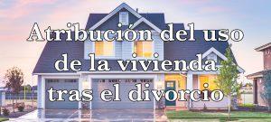 atribucion-uso-vivienda-divorcio abogados en jerez